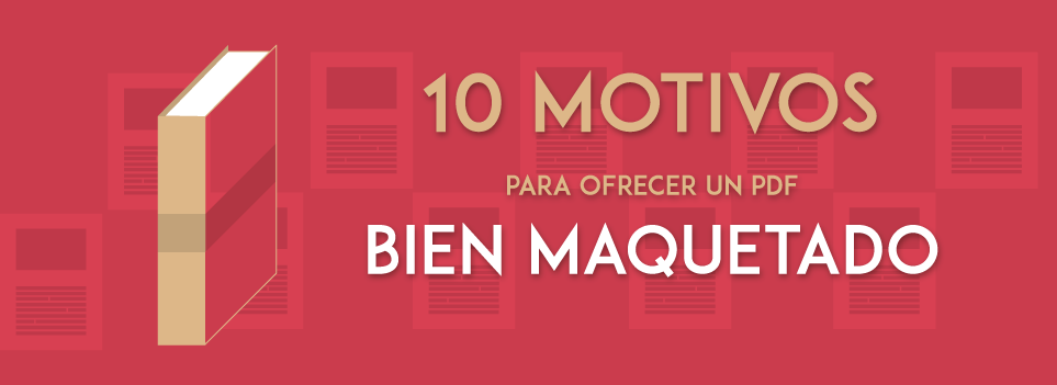 Motivos para cuidar la maquetación de tu pdf