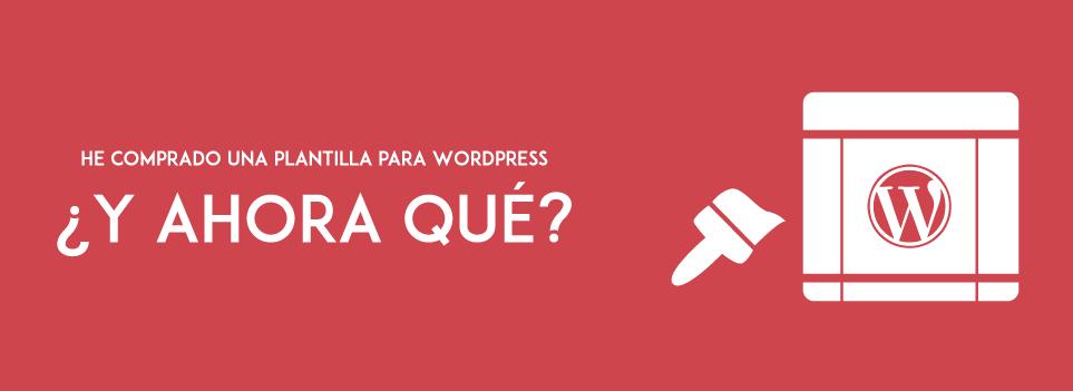 Qué hacer tras comprar una plantilla para WordPress