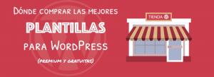 Dónde comprar las mejores plantillas para WordPress
